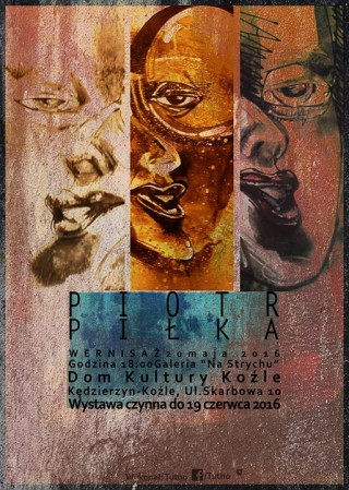 Wystawa prac Piotra Piłki